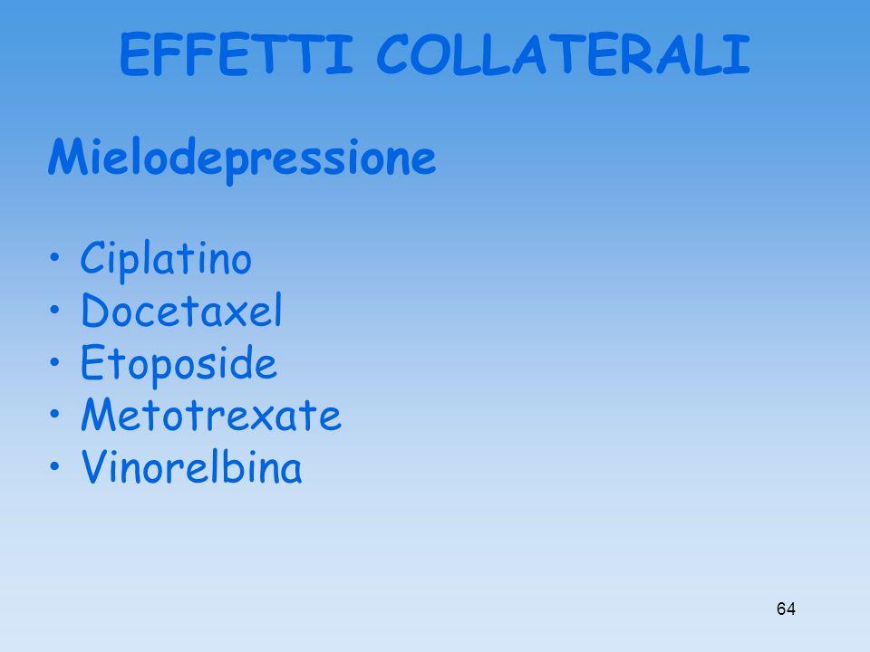 Mielodepressione Ciplatino Docetaxel Etoposide Metotrexate Vinorelbina EFFETTI COLLATERALI 64
