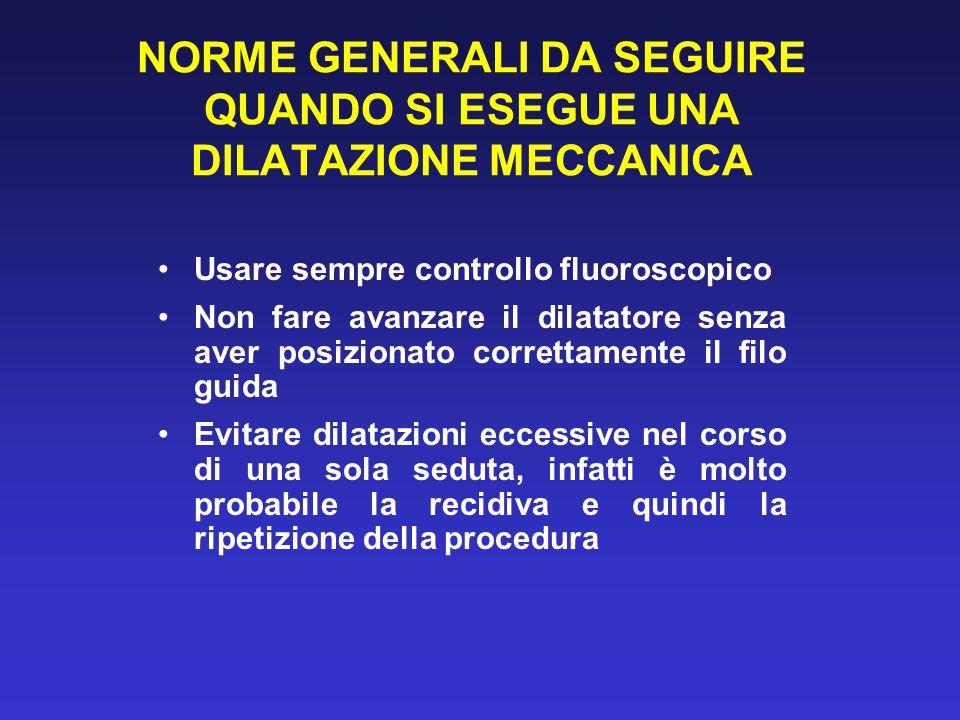 NORME GENERALI DA SEGUIRE QUANDO SI ESEGUE UNA DILATAZIONE MECCANICA Usare sempre controllo fluoroscopico Non fare avanzare il dilatatore senza aver p