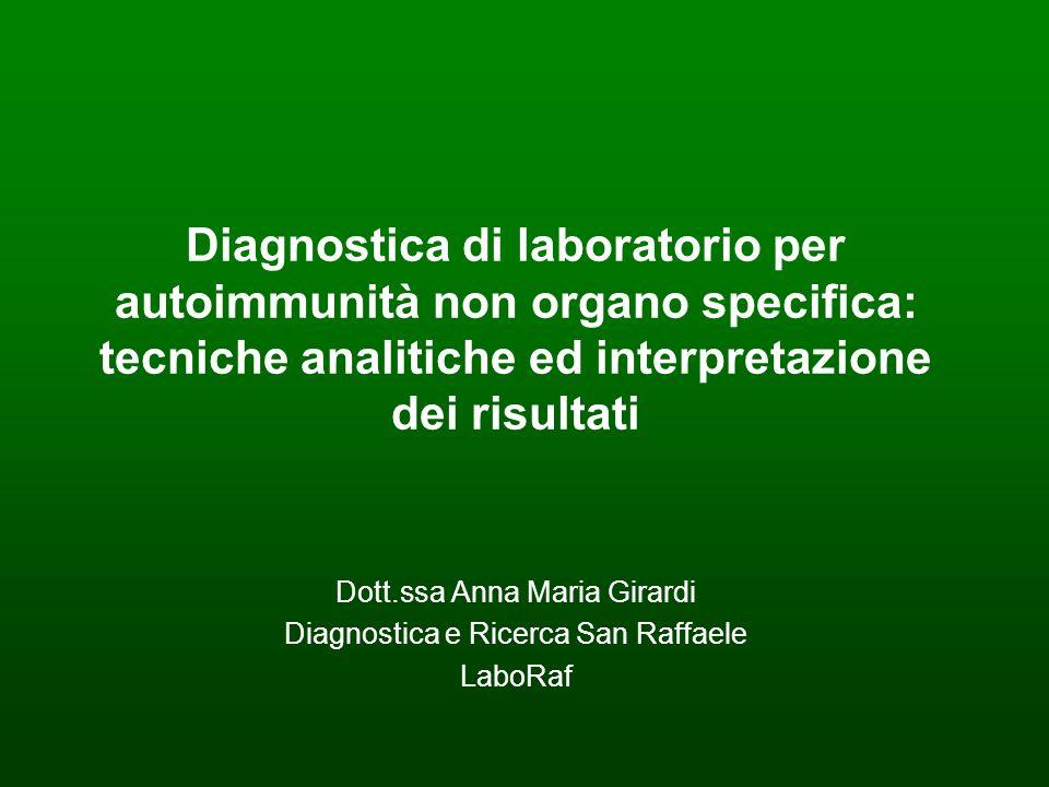 Diagnostica di laboratorio per autoimmunità non organo specifica: tecniche analitiche ed interpretazione dei risultati Dott.ssa Anna Maria Girardi Dia