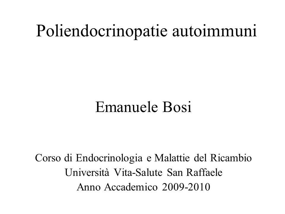 Poliendocrinopatie autoimmuni Emanuele Bosi Corso di Endocrinologia e Malattie del Ricambio Università Vita-Salute San Raffaele Anno Accademico 2009-2