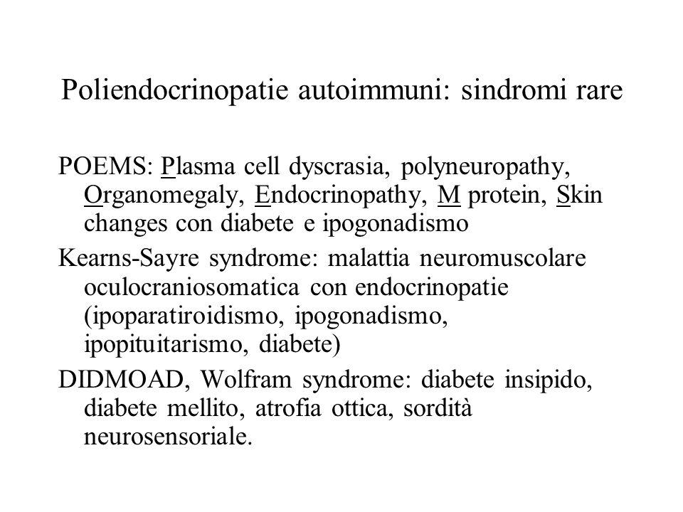 Poliendocrinopatie autoimmuni: sindromi rare POEMS: Plasma cell dyscrasia, polyneuropathy, Organomegaly, Endocrinopathy, M protein, Skin changes con d
