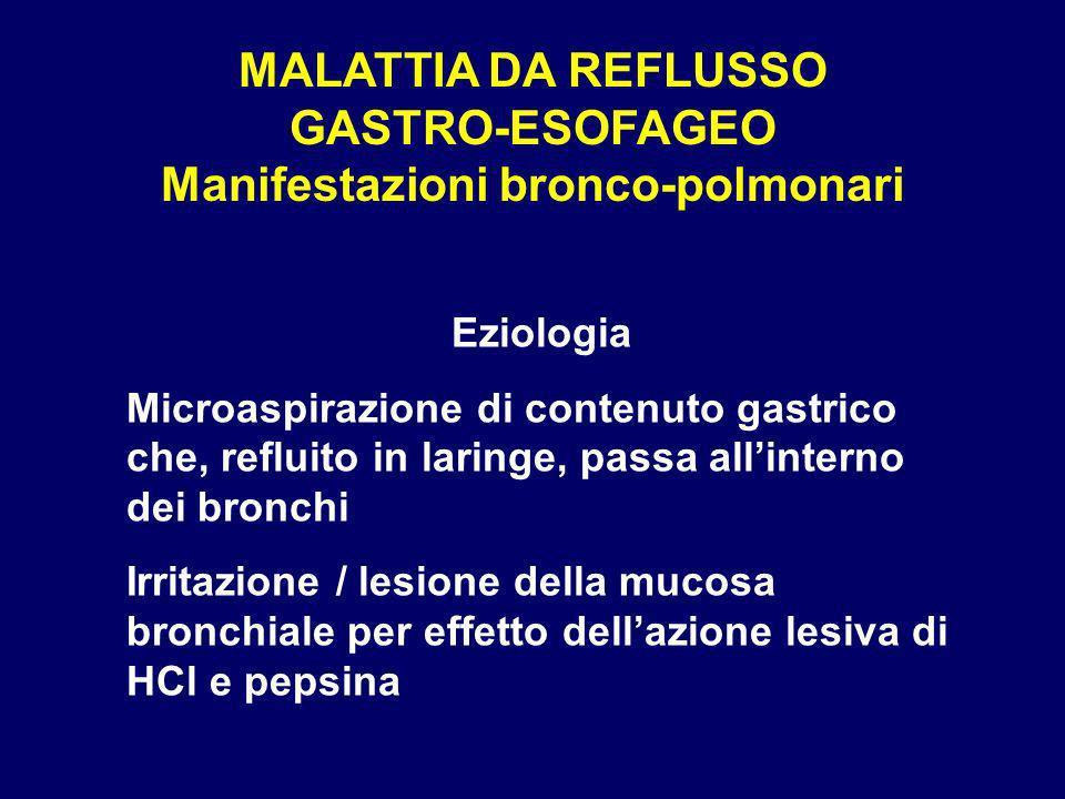 MALATTIA DA REFLUSSO GASTRO-ESOFAGEO Manifestazioni bronco-polmonari Eziologia Microaspirazione di contenuto gastrico che, refluito in laringe, passa