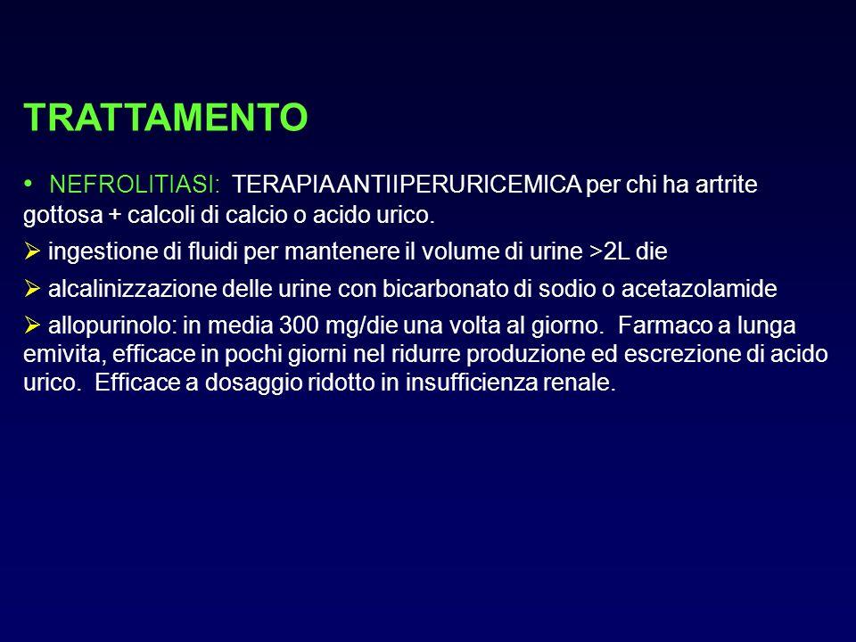 TRATTAMENTO NEFROLITIASI: TERAPIA ANTIIPERURICEMICA per chi ha artrite gottosa + calcoli di calcio o acido urico. ingestione di fluidi per mantenere i