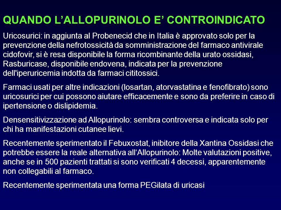 QUANDO LALLOPURINOLO E CONTROINDICATO Uricosurici: in aggiunta al Probenecid che in Italia è approvato solo per la prevenzione della nefrotossicità da