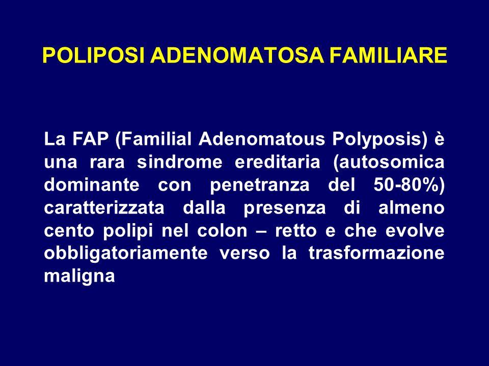 POLIPOSI ADENOMATOSA FAMILIARE La FAP (Familial Adenomatous Polyposis) è una rara sindrome ereditaria (autosomica dominante con penetranza del 50-80%)