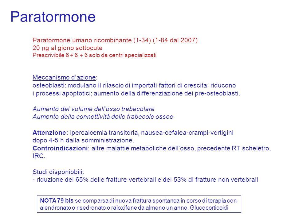 Paratormone Paratormone umano ricombinante (1-34) (1-84 dal 2007) 20 g al giono sottocute Prescrivibile 6 + 6 + 6 solo da centri specializzati Meccani