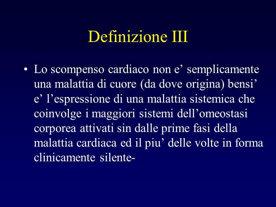 Definizione III Lo scompenso cardiaco non e semplicamente una malattia di cuore (da dove origina) bensi e lespressione di una malattia sistemica che c