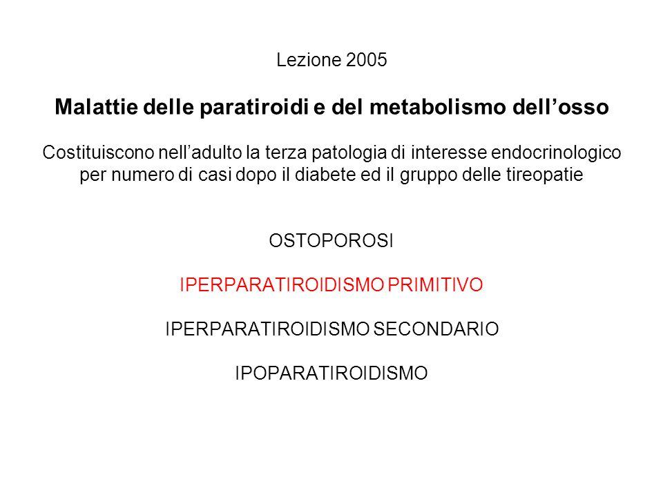 Lezione 2005 Malattie delle paratiroidi e del metabolismo dellosso Costituiscono nelladulto la terza patologia di interesse endocrinologico per numero