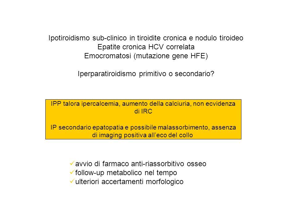 Ipotiroidismo sub-clinico in tiroidite cronica e nodulo tiroideo Epatite cronica HCV correlata Emocromatosi (mutazione gene HFE) Iperparatiroidismo pr