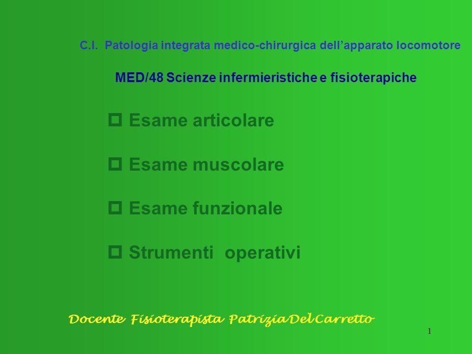 1 C.I. Patologia integrata medico-chirurgica dellapparato locomotore MED/48 Scienze infermieristiche e fisioterapiche p Esame articolare p Esame musco