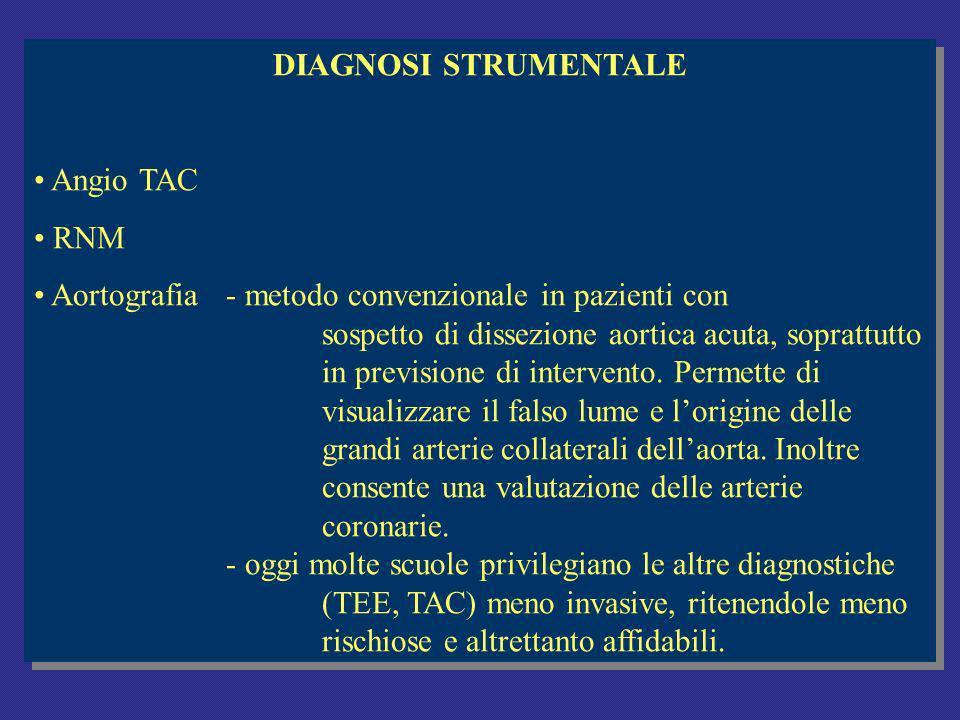 DIAGNOSI STRUMENTALE Angio TAC RNM Aortografia- metodo convenzionale in pazienti con sospetto di dissezione aortica acuta, soprattutto in previsione di intervento.