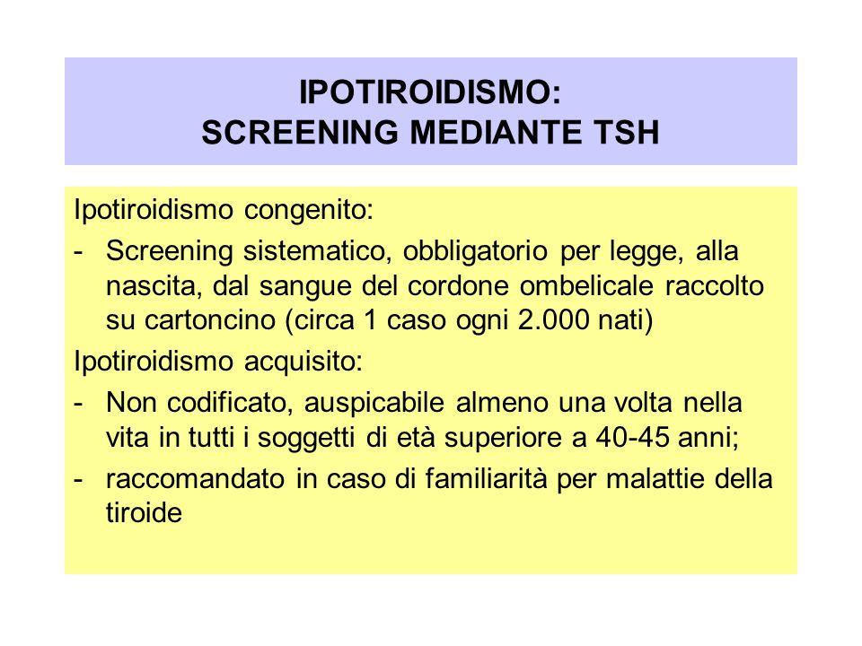Ipotiroidismo congenito: -Screening sistematico, obbligatorio per legge, alla nascita, dal sangue del cordone ombelicale raccolto su cartoncino (circa