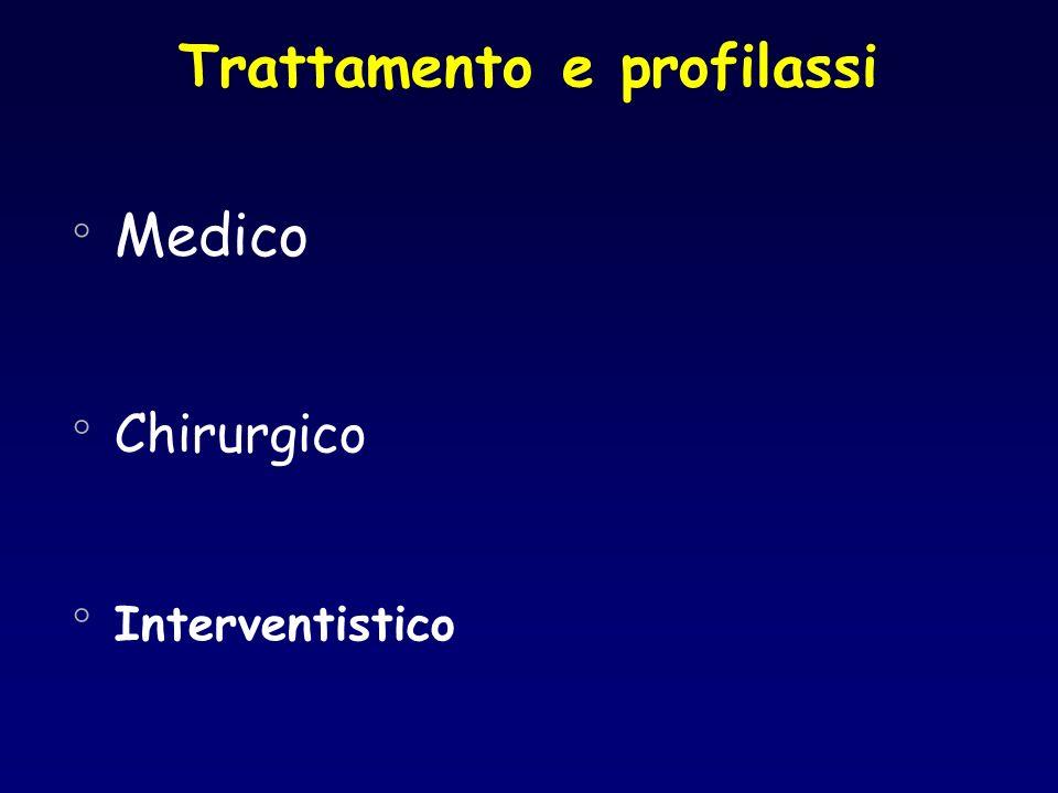 Trattamento e profilassi ° Medico ° Chirurgico ° Interventistico