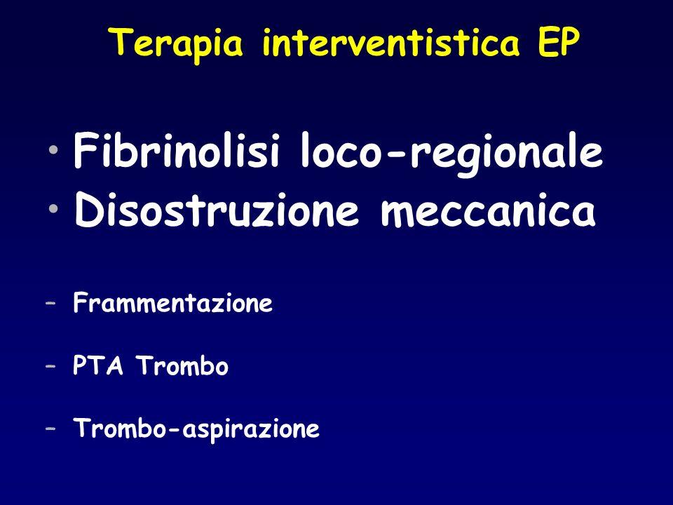 Terapia interventistica EP Fibrinolisi loco-regionale Disostruzione meccanica –Frammentazione –PTA Trombo –Trombo-aspirazione