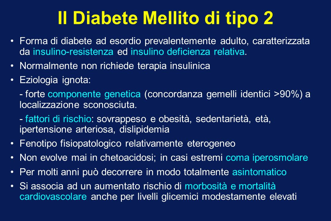 Il Diabete Mellito di tipo 2 Forma di diabete ad esordio prevalentemente adulto, caratterizzata da insulino-resistenza ed insulino deficienza relativa