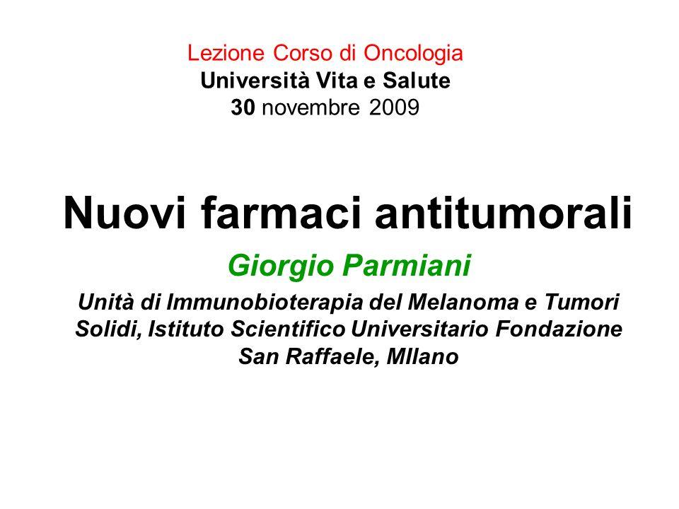 Lezione Corso di Oncologia Università Vita e Salute 30 novembre 2009 Nuovi farmaci antitumorali Giorgio Parmiani Unità di Immunobioterapia del Melanom