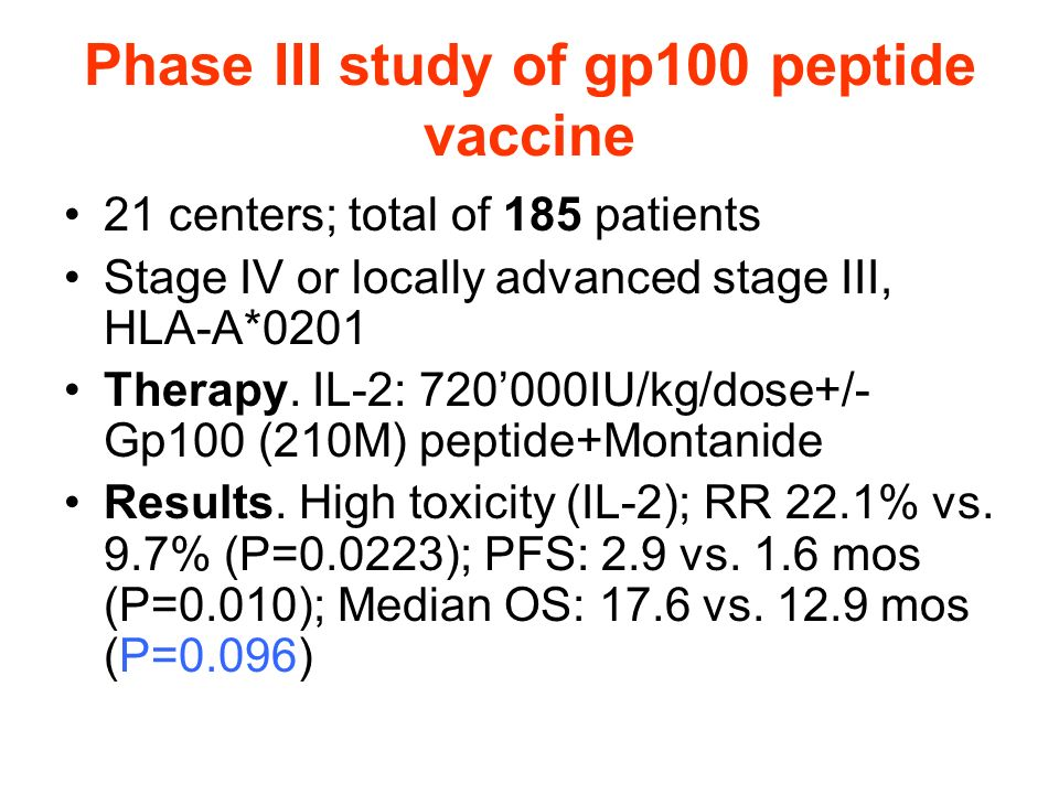 Phase III study of gp100 peptide vaccine 21 centers; total of 185 patients Stage IV or locally advanced stage III, HLA-A*0201 Therapy. IL-2: 720000IU/
