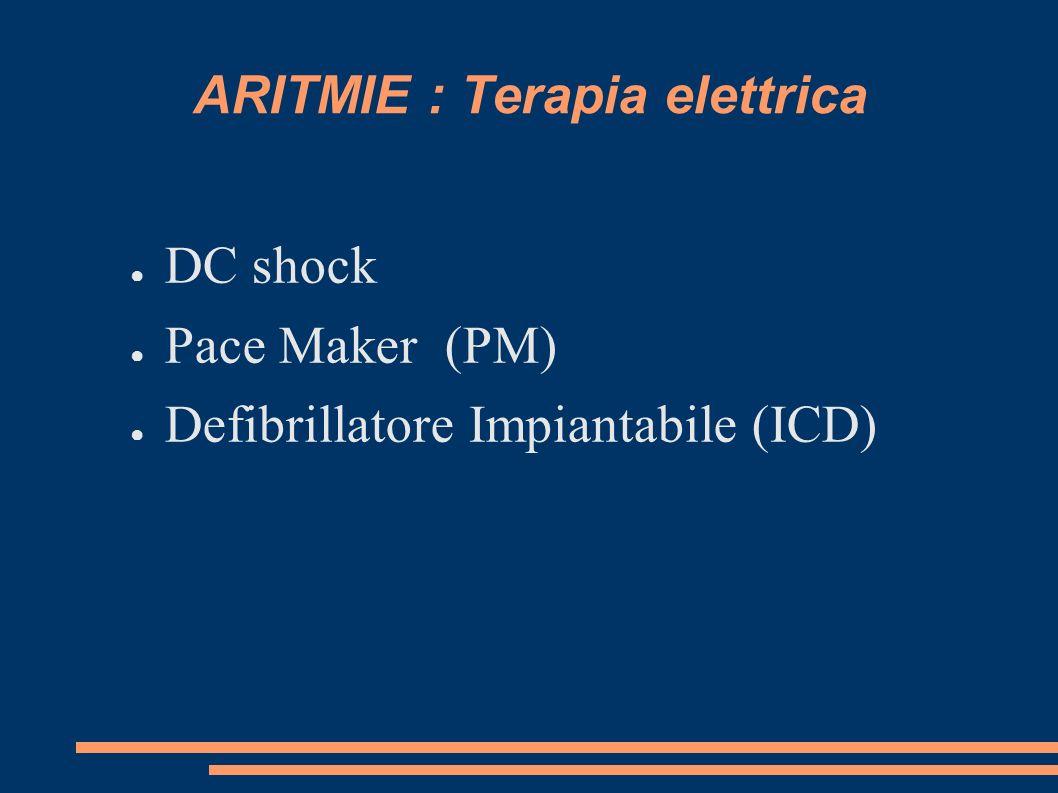 ARITMIE : Terapia elettrica DC shock Pace Maker (PM) Defibrillatore Impiantabile (ICD)