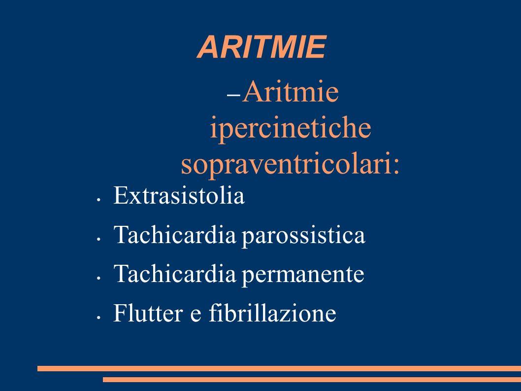 ARITMIE – Aritmie ipercinetiche sopraventricolari: Extrasistolia Tachicardia parossistica Tachicardia permanente Flutter e fibrillazione