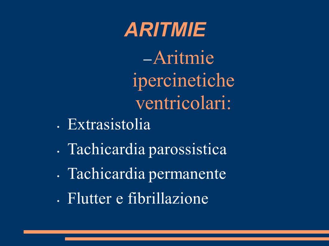ARITMIE – Aritmie ipercinetiche ventricolari: Extrasistolia Tachicardia parossistica Tachicardia permanente Flutter e fibrillazione