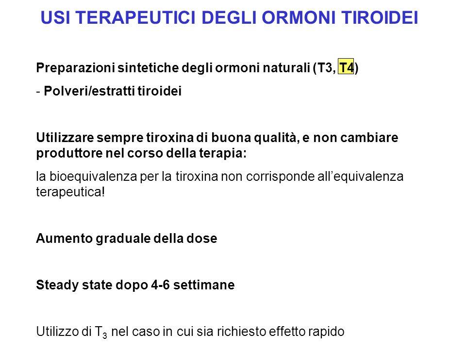 USI TERAPEUTICI DEGLI ORMONI TIROIDEI Preparazioni sintetiche degli ormoni naturali (T3, T4) - Polveri/estratti tiroidei Utilizzare sempre tiroxina di