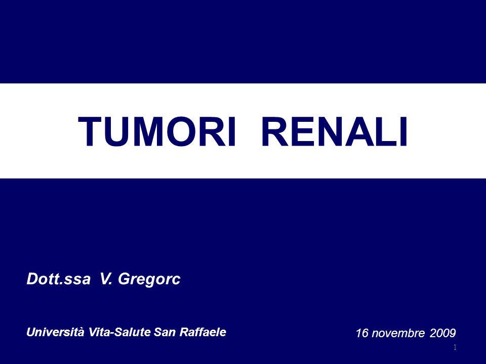 1 TUMORI RENALI Dott.ssa V. Gregorc Università Vita-Salute San Raffaele 16 novembre 2009