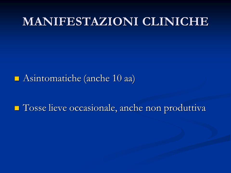 MANIFESTAZIONI CLINICHE Asintomatiche (anche 10 aa) Asintomatiche (anche 10 aa) Tosse lieve occasionale, anche non produttiva Tosse lieve occasionale,