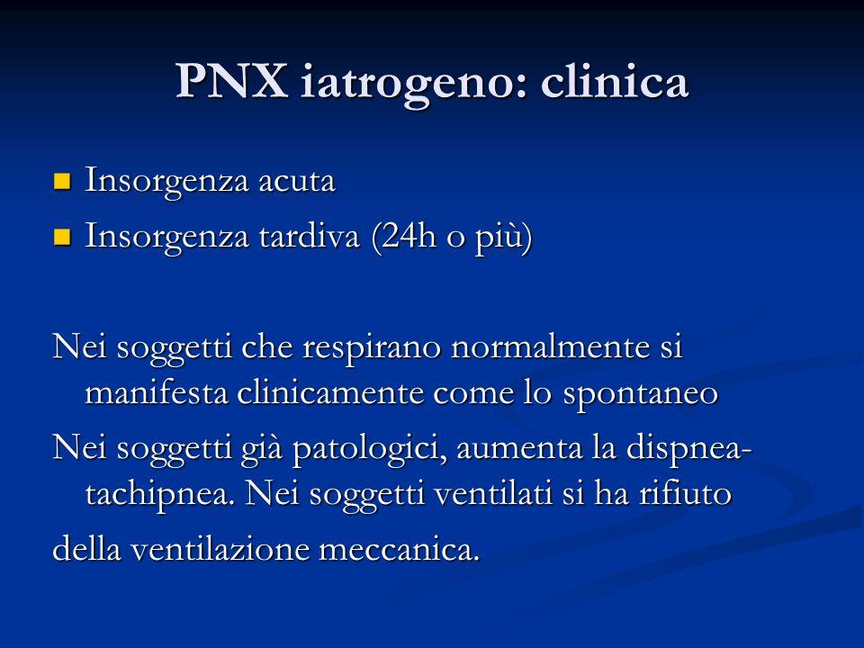 PNX iatrogeno: clinica Insorgenza acuta Insorgenza acuta Insorgenza tardiva (24h o più) Insorgenza tardiva (24h o più) Nei soggetti che respirano normalmente si manifesta clinicamente come lo spontaneo Nei soggetti già patologici, aumenta la dispnea- tachipnea.
