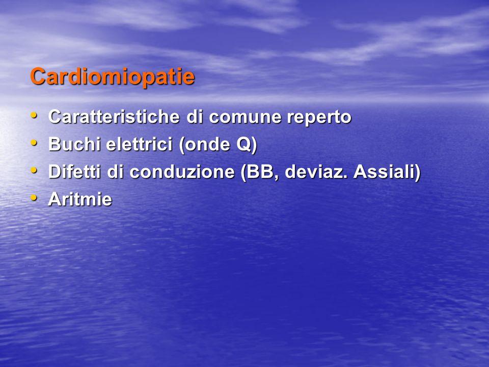 Cardiomiopatie Caratteristiche di comune reperto Caratteristiche di comune reperto Buchi elettrici (onde Q) Buchi elettrici (onde Q) Difetti di conduz