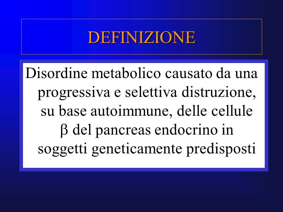 DEFINIZIONE Disordine metabolico causato da una progressiva e selettiva distruzione, su base autoimmune, delle cellule del pancreas endocrino in sogge