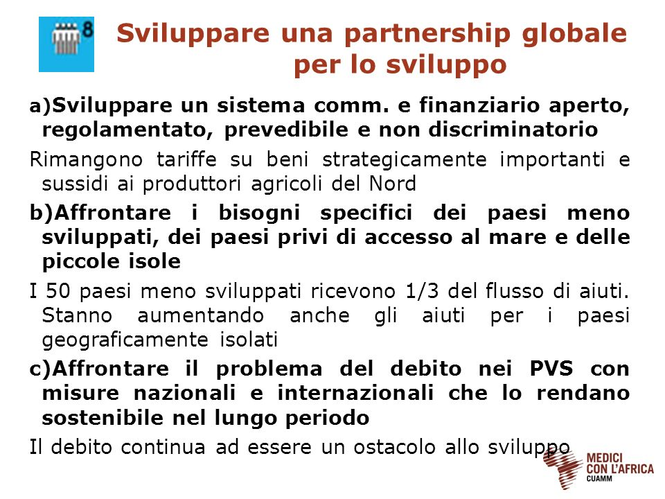 Sviluppare una partnership globale per lo sviluppo a) Sviluppare un sistema comm. e finanziario aperto, regolamentato, prevedibile e non discriminator