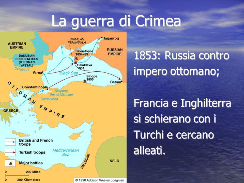 La guerra di Crimea 1853: Russia contro impero ottomano; Francia e Inghilterra si schierano con i Turchi e cercano alleati.