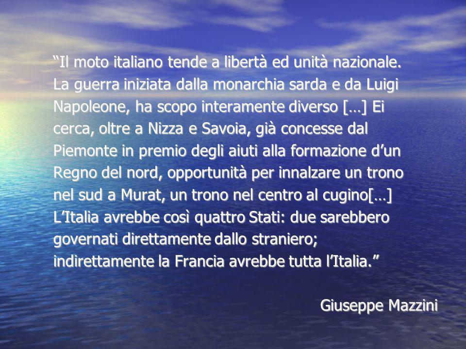 Il moto italiano tende a libertà ed unità nazionale. La guerra iniziata dalla monarchia sarda e da Luigi Napoleone, ha scopo interamente diverso […] E