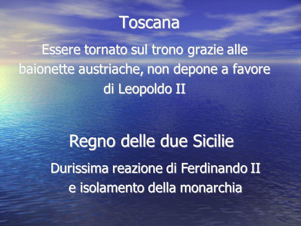 Toscana Essere tornato sul trono grazie alle baionette austriache, non depone a favore di Leopoldo II Regno delle due Sicilie Regno delle due Sicilie