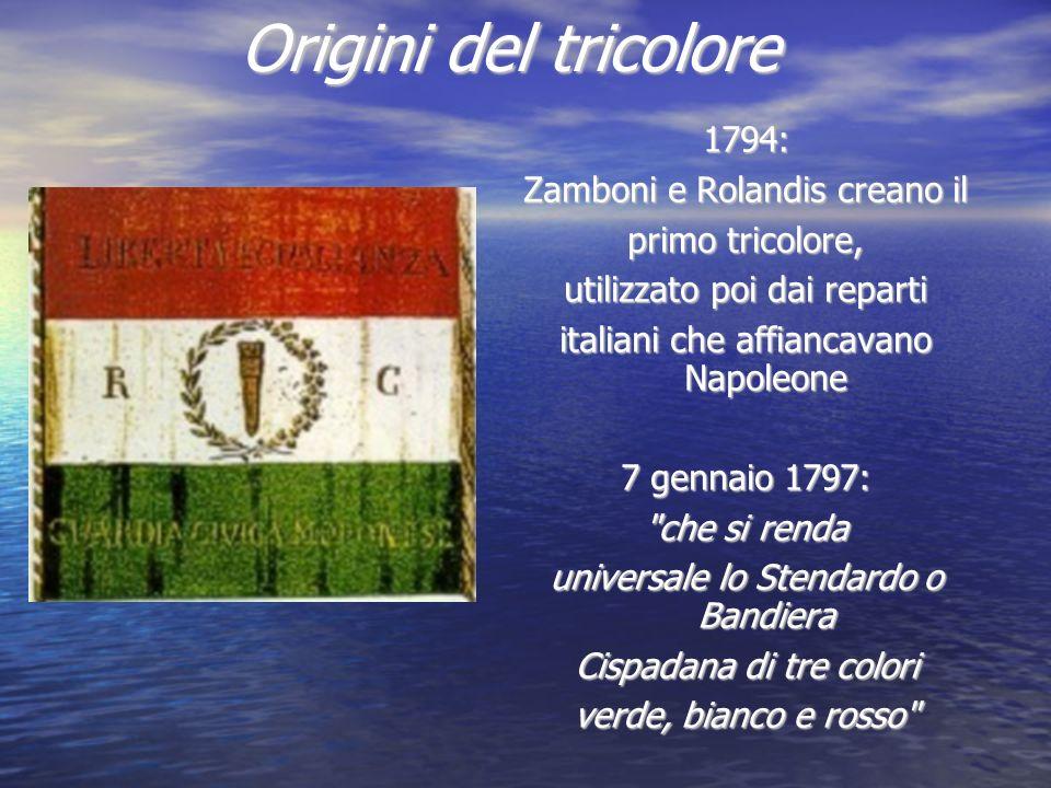 Origini del tricolore 1794: Zamboni e Rolandis creano il primo tricolore, utilizzato poi dai reparti italiani che affiancavano Napoleone 7 gennaio 179