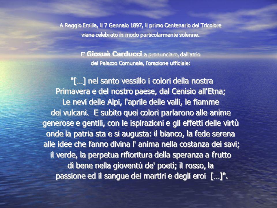 A Reggio Emilia, il 7 Gennaio 1897, il primo Centenario del Tricolore viene celebrato in modo particolarmente solenne. E' Giosuè Carducci a pronunciar