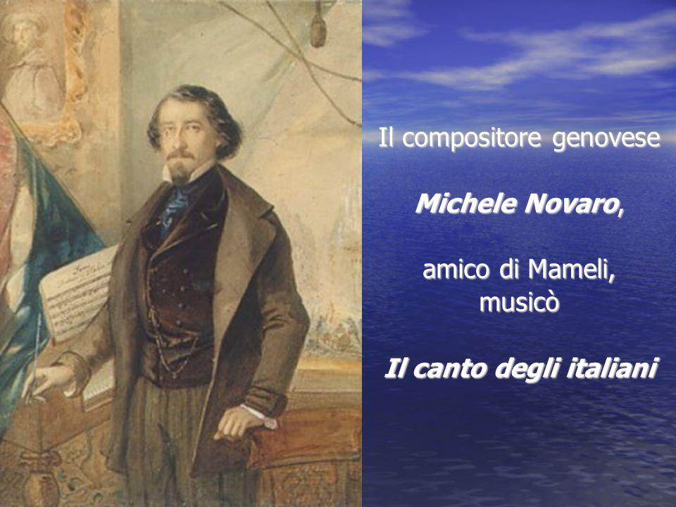 Il compositore genovese Michele Novaro, amico di Mameli, musicò Il canto degli italiani