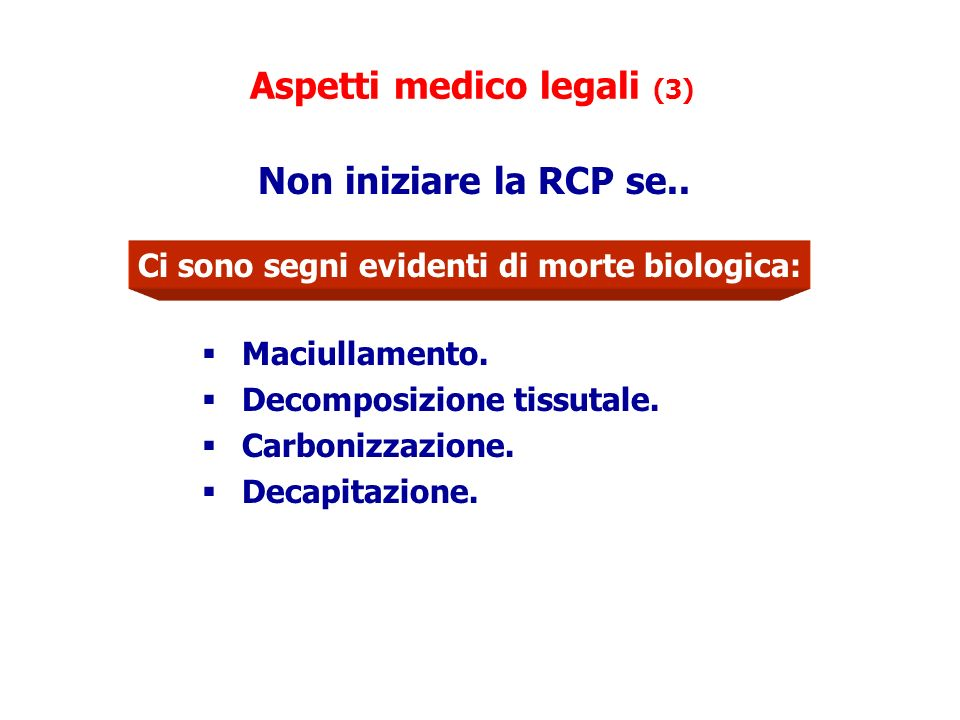 Aspetti medico legali (3) Maciullamento. Decomposizione tissutale. Carbonizzazione. Decapitazione. Non iniziare la RCP se.. Ci sono segni evidenti di