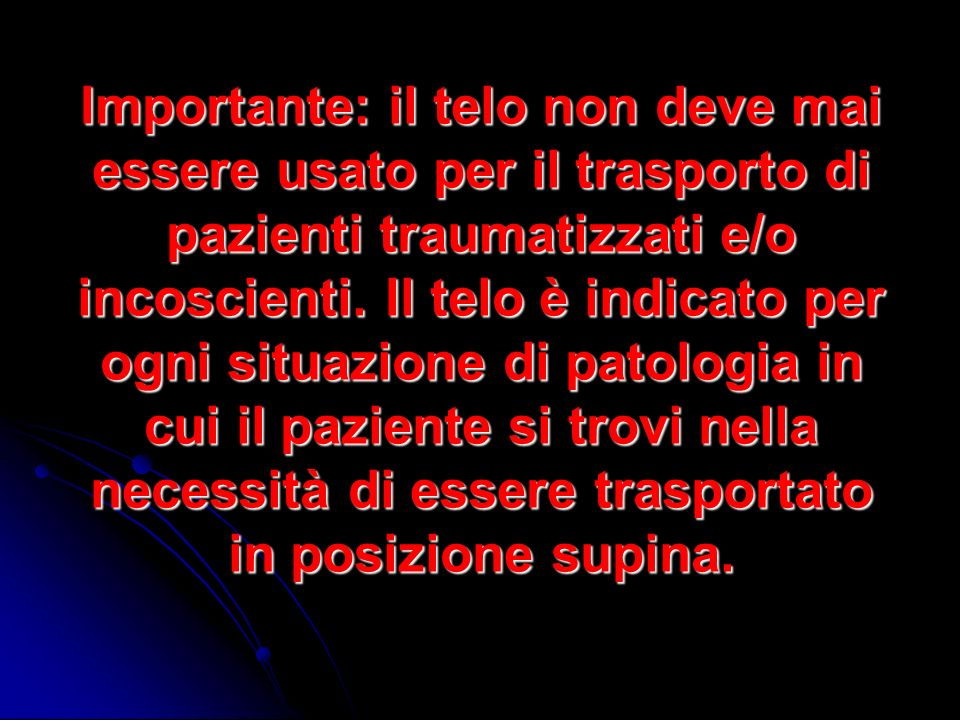 Importante: il telo non deve mai essere usato per il trasporto di pazienti traumatizzati e/o incoscienti. Il telo è indicato per ogni situazione di pa