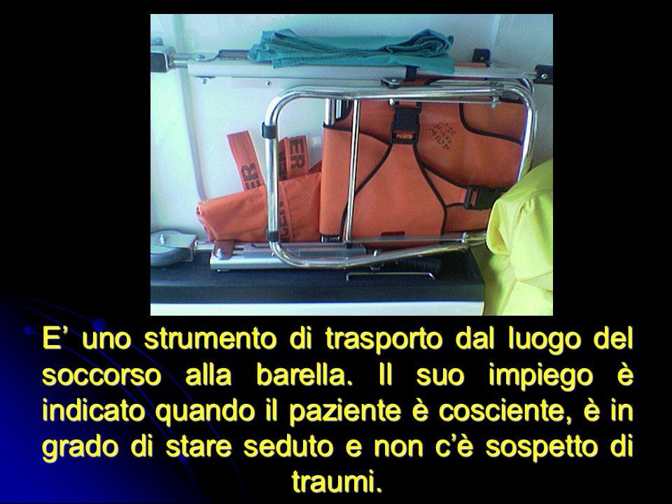 E uno strumento di trasporto dal luogo del soccorso alla barella. Il suo impiego è indicato quando il paziente è cosciente, è in grado di stare seduto
