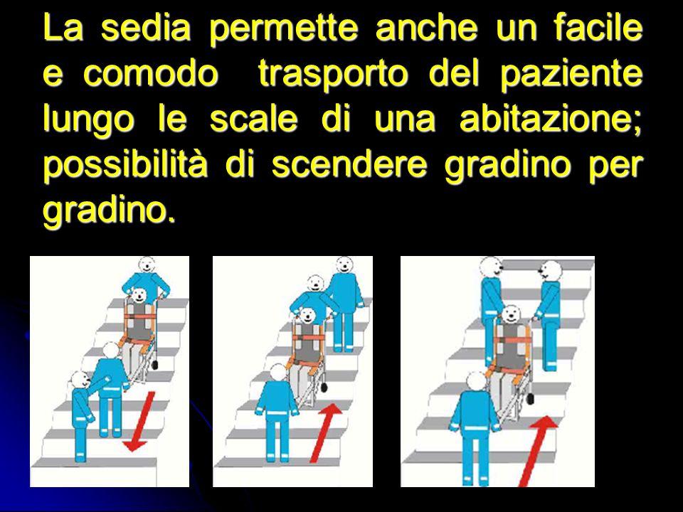 La sedia permette anche un facile e comodo trasporto del paziente lungo le scale di una abitazione; possibilità di scendere gradino per gradino.