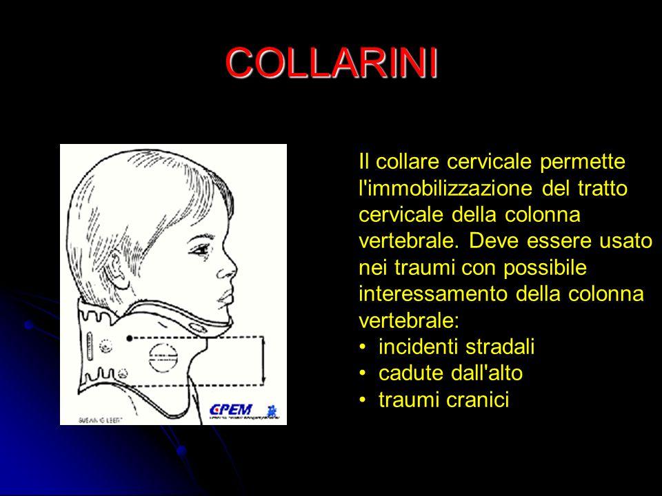 COLLARINI Il collare cervicale permette l'immobilizzazione del tratto cervicale della colonna vertebrale. Deve essere usato nei traumi con possibile i