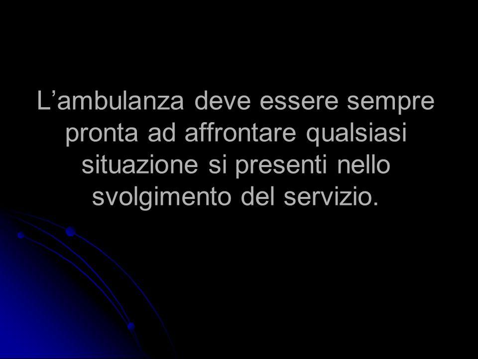 Lambulanza deve essere sempre pronta ad affrontare qualsiasi situazione si presenti nello svolgimento del servizio.
