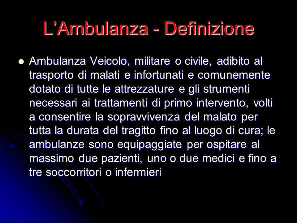 LAmbulanza - Definizione Ambulanza Veicolo, militare o civile, adibito al trasporto di malati e infortunati e comunemente dotato di tutte le attrezzat