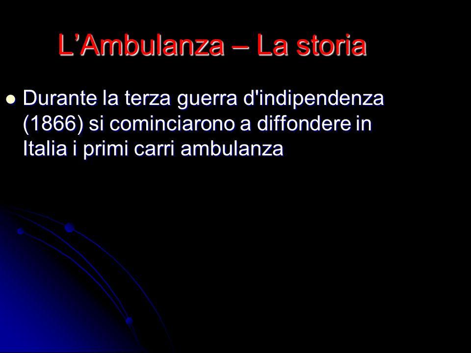 LAmbulanza – La storia Durante la terza guerra d'indipendenza (1866) si cominciarono a diffondere in Italia i primi carri ambulanza Durante la terza g