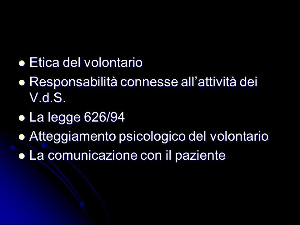 Etica del volontario Etica del volontario Responsabilità connesse allattività dei V.d.S. Responsabilità connesse allattività dei V.d.S. La legge 626/9