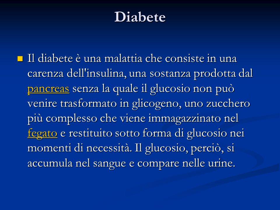 Diabete Il diabete è una malattia che consiste in una carenza dell'insulina, una sostanza prodotta dal pancreas senza la quale il glucosio non può ven