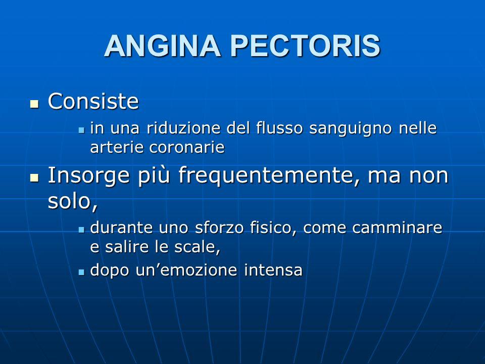 ANGINA PECTORIS Consiste Consiste in una riduzione del flusso sanguigno nelle arterie coronarie in una riduzione del flusso sanguigno nelle arterie co