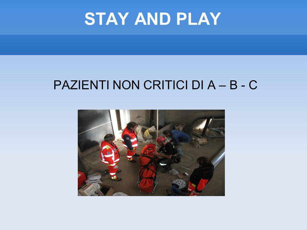 STAY AND PLAY PAZIENTI NON CRITICI DI A – B - C