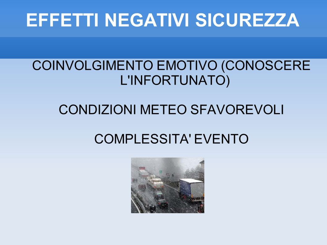 EFFETTI NEGATIVI SICUREZZA COINVOLGIMENTO EMOTIVO (CONOSCERE L INFORTUNATO) CONDIZIONI METEO SFAVOREVOLI COMPLESSITA EVENTO